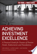 Achieving investment excellence : a practical guide for trustees of pension funds, endowments and foundations /