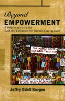 Beyond empowerment : a pilgrimage with the Catholic Campaign For Human Development /