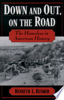 Down & out, on the road : the homeless in American history /