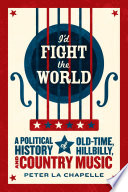 I'd fight the world : a political history of old-time, hillbilly, and country music /