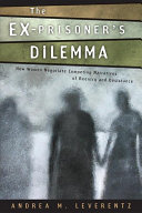 The ex-prisoner's dilemma : how women negotiate competing narratives of reentry and desistance /