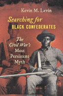 Searching for black Confederates : the Civil War's most persistent myth /