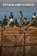 Detain and punish : Haitian refugees and the rise of the world's largest immigration detention system /