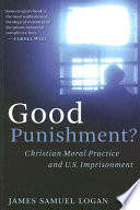 Good punishment? : Christian moral practice and U.S. imprisonment /