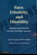 Race, ethnicity, and disability : veterans and benefits in post-Civil War America /