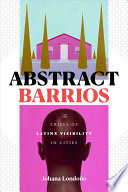 Abstract barrios : the crises of Latinx visibility in cities /
