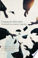 Forging the male spirit : the spiritual lives of American college men /