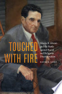 Touched with fire : Morris B. Abram and the battle against racial and religious discrimination /