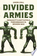 Divided armies : inequality and battlefield performance in modern war /