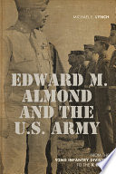 Edward M. Almond and the US Army : from the 92nd Infantry Division to the X Corps /