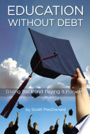 Education Without Debt : Giving Back and Paying It Forward.