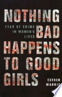 Nothing bad happens to good girls : fear of crime in women's lives /