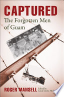 Captured : the Forgotten Men of Guam.