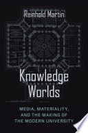 Knowledge worlds : media, materiality, and the making of the modern university /