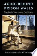 Aging behind prison walls : studies in trauma and resilience /