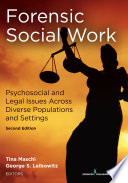 Forensic Social Work, Second Edition : Psychosocial and Legal Issues Across Diverse Populations and Settings.