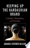 Keeping up the Kardashian brand : celebrity, materialism, and sexuality /
