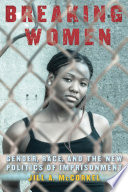 Breaking women : gender, race, and the new politics of imprisonment /
