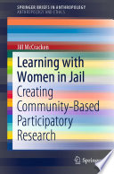 Learning with women in jail : creating community-based participatory research /