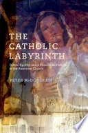 The Catholic labyrinth : power, apathy, and a passion for reform in the American church /
