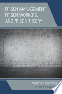 Prison management, prison workers, and prison theory /