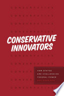 Conservative innovators : how states are challenging federal power /
