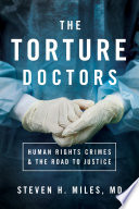 The torture doctors : human rights crimes and the road to justice /