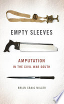 Empty sleeves : amputation in the Civil War South /