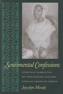 Sentimental confessions : spiritual narratives of nineteenth-century African American women /
