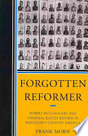 Forgotten reformer : Robert McClaughry and criminal justice reform in nineteenth-century America /