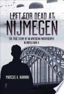 Left for dead at Nijmegen : the true story of an American paratrooper in WWII /