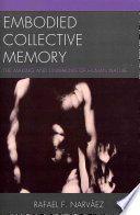 Embodied collective memory : the making and unmaking of human nature /