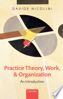 Practice theory, work, and organization : an introduction /