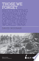 Those we forget : recounting Australian casualties of the First World War /