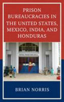 Prison bureaucracies in the United States, Mexico, India, and Honduras /