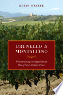 Brunello di Montalcino : Understanding and Appreciating One of Italy's Greatest Wines.