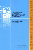 Considerations in applying benefit-cost analysis to preventive interventions for children, youth, and families : workshop summary /