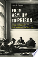 From asylum to prison : deinstitutionalization and the rise of mass incarceration after 1945 /