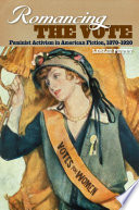 Romancing the vote : feminist activism in American fiction, 1870-1920 /