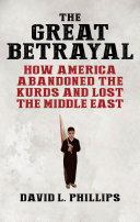 The great betrayal : how America abandoned the Kurds and lost the Middle East /