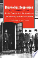 Benevolent repression : social control and the American reformatory-prison movement /