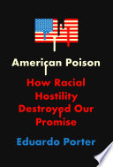 American poison : how racial hostility destroyed our promise /