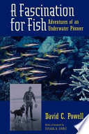 A fascination for fish : adventures of an underwater pioneer /