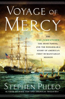 Voyage of mercy : the USS Jamestown, the Irish famine, and the remarkable story of America's first humanitarian mission /