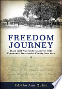 Freedom journey : Black Civil War soldiers and the Hills community, Westchester County, New York /