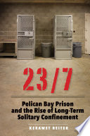 23/7 : Pelican Bay Prison and the rise of long-term solitary confinement /