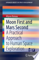 Moon first and Mars second : a practical approach to human space exploration /