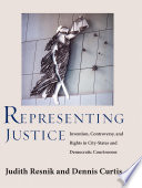 Representing justice : invention, controversy, and rights in city-states and democratic courtrooms /