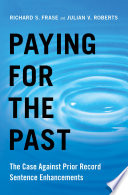 Paying for the Past : the Case Against Prior Record Sentence Enhancements.