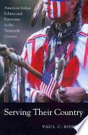 Serving their country : American Indian politics and patriotism in the twentieth century /